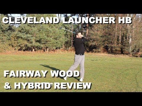 Cleveland Launcher HB Fairway and Hybrid Review