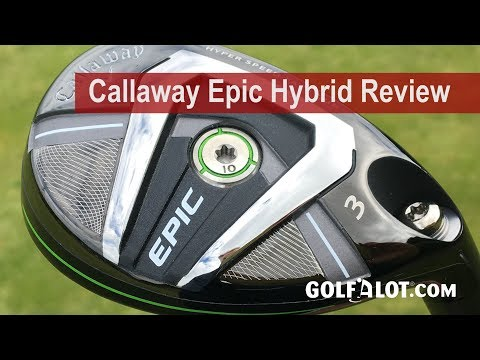 Callaway Epic Hybrid Review By Golfalot